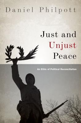 Just and Unjust Peace By Philpott, Daniel
