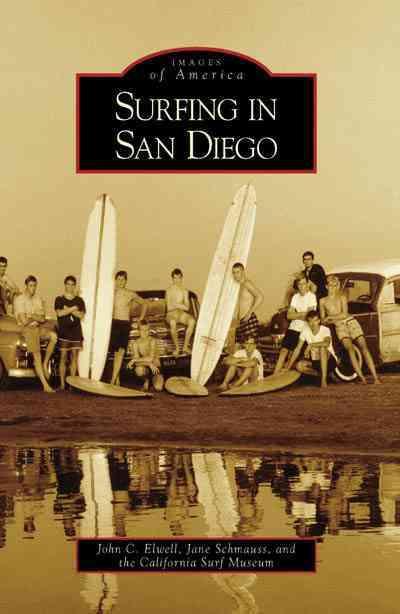 Surfing in San Diego By Elwell, John C./ Schmauss, Jane/ California Surf Museum