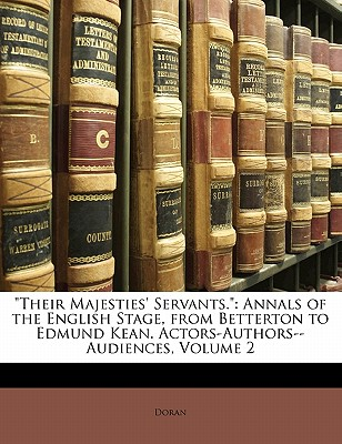 'Their Majesties' Servants.': Annals of the English Stage, from Betterton to Edmund Kean. Actors-Authors--Audiences, Volume 2 by Doran [Paperback]